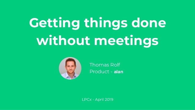Thomas Rolf Product - alan Getting things done without meetings LPCx - April 2019