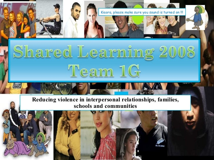 Shared Learning 1G Kiaora, please make sure you sound is turned on !!! Reducing violence in interpersonal relationships, f...