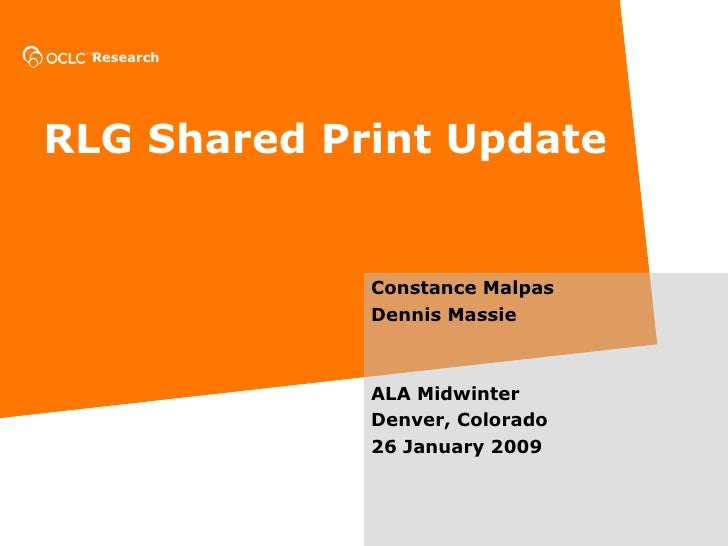 RLG Shared Print Update Constance Malpas Dennis Massie ALA Midwinter Denver, Colorado 26 January 2009