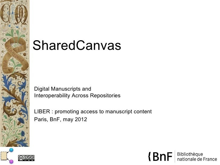 SharedCanvasDigital Manuscripts andInteroperability Across RepositoriesLIBER : promoting access to manuscript contentParis...