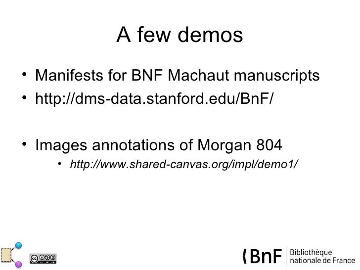 A few demos• Manifests for BNF Machaut manuscripts• http://dms-data.stanford.edu/BnF/• Images annotations of Morgan 804   ...