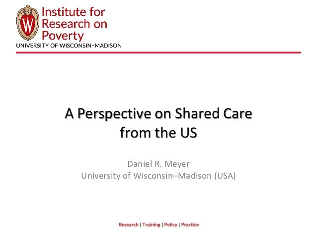 A Perspective on Shared Care from the US Daniel R. Meyer University of Wisconsin–Madison (USA)
