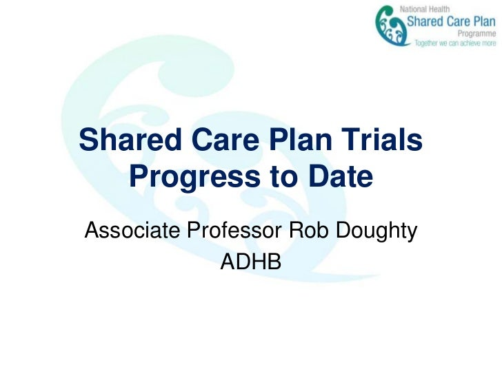 Shared Care Plan TrialsProgress to Date<br />Associate Professor Rob Doughty<br />ADHB<br />