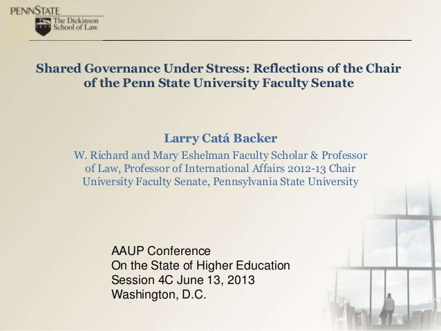 Shared Governance Under Stress: Reflections of the Chairof the Penn State University Faculty SenateLarry Catá BackerW. Ric...