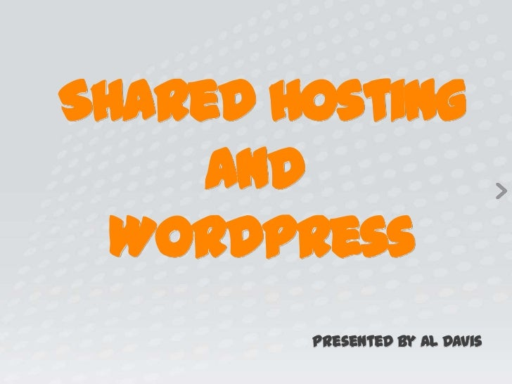 Shared Hosting     and  WordPress        Presented by Al Davis