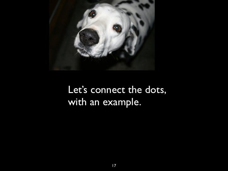Let's connect the dots,with an example.          17