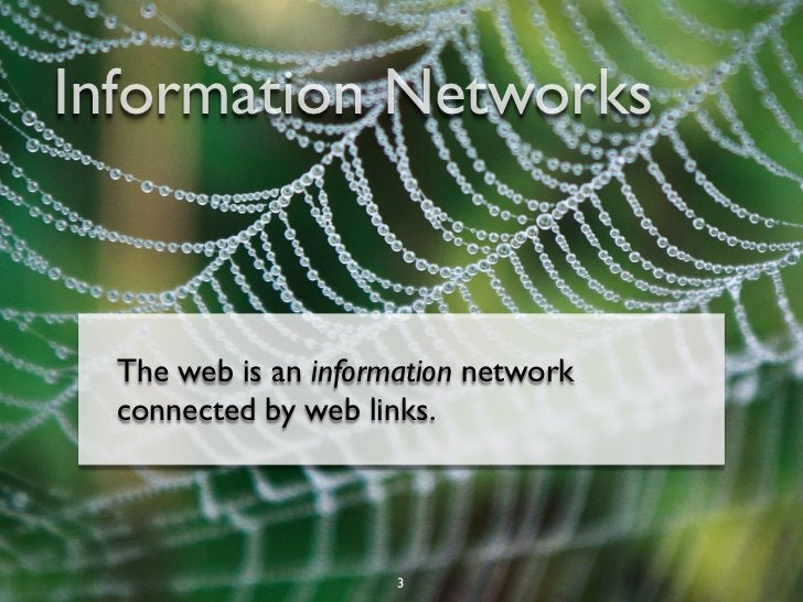 Information Networks  The web is an information network  connected by web links.                      3