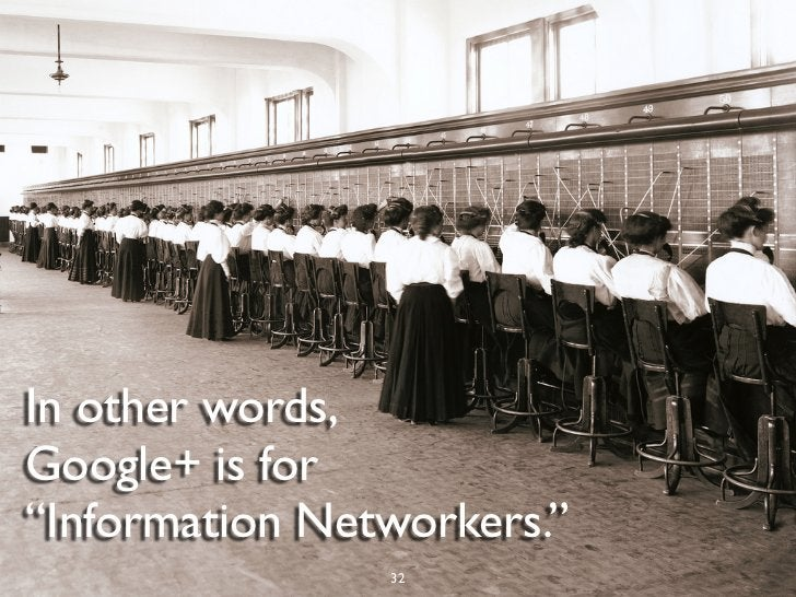 """In other words,Google+ is for""""Information Networkers.""""                32"""