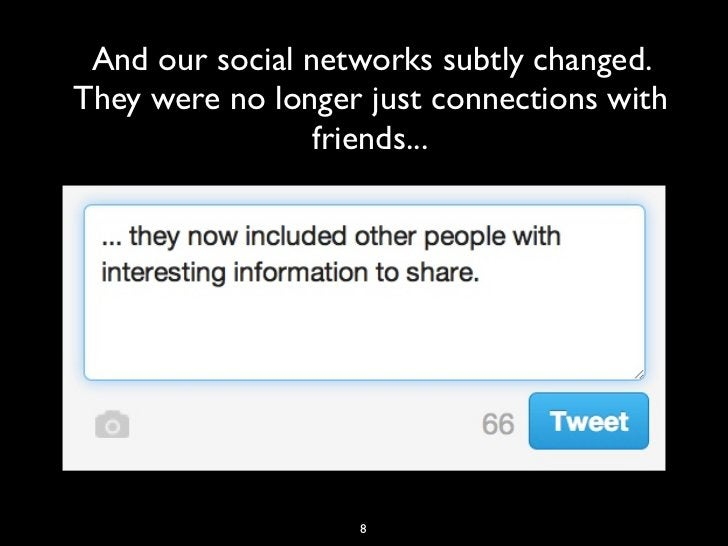 And our social networks subtly changed.They were no longer just connections with                 friends...               ...