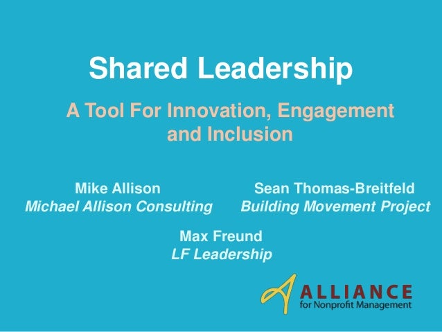 Shared Leadership A Tool For Innovation, Engagement and Inclusion Max Freund LF Leadership Sean Thomas-Breitfeld Building ...
