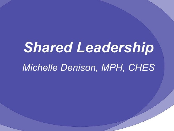 Shared Leadership Michelle Denison, MPH, CHES