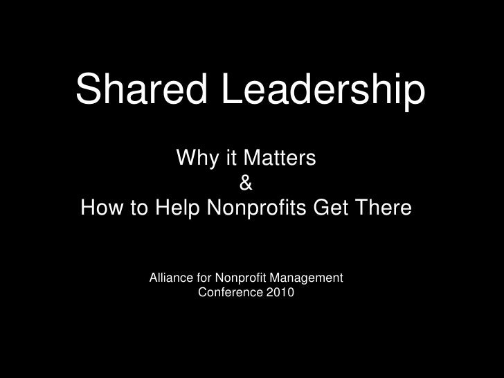 Shared Leadership Why it Matters &How to Help Nonprofits Get ThereAlliance for Nonprofit Management Conference 2010 <br />