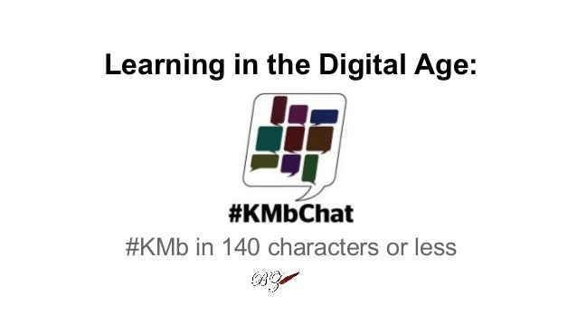 Learning in the Digital Age: #KMb in 140 characters or less
