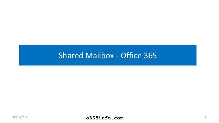 Shared Mailbox - Office 36510/13/2012          o365info.com           1