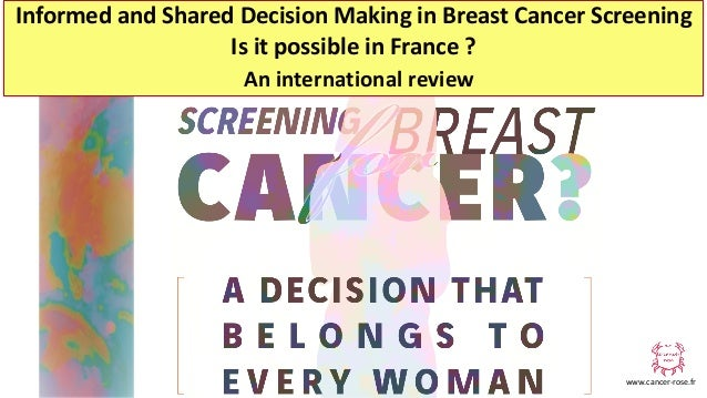 www.cancer-rose.fr Informed and Shared Decision Making in Breast Cancer Screening Is it possible in France ? An internatio...