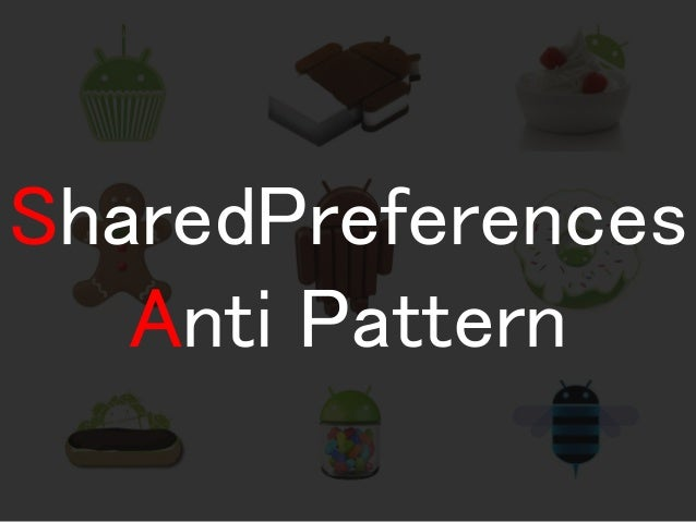 SharedPreferences  Anti Pattern