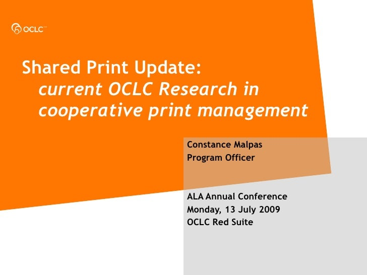 Shared Print Update:   current OCLC Research in   cooperative print management                  Constance Malpas          ...