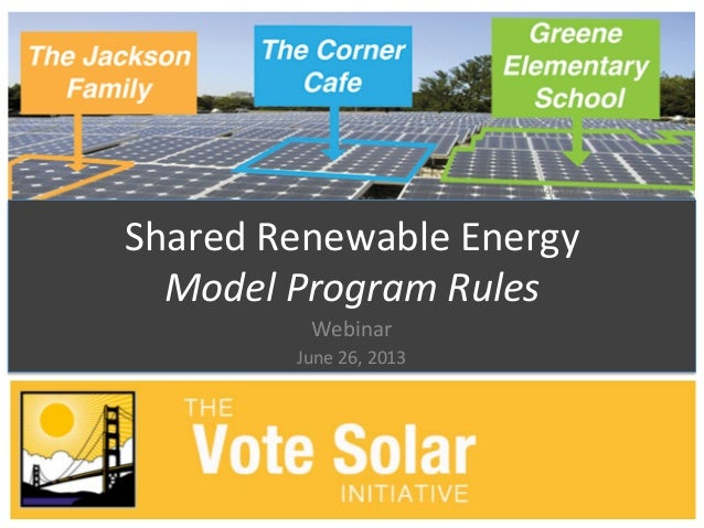 Shared Renewable Energy Model Program Rules Webinar June 26, 2013 Photo credit: Clean Energy C...