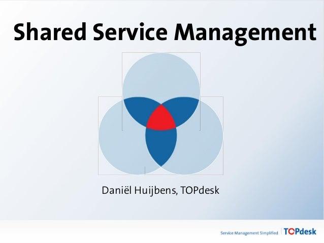 Shared Service Management Daniël Huijbens, TOPdesk