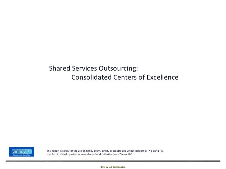 Shared Services Outsourcing:         Consolidated Centers of ExcellenceThis report is solely for the use of Zinnov client,...