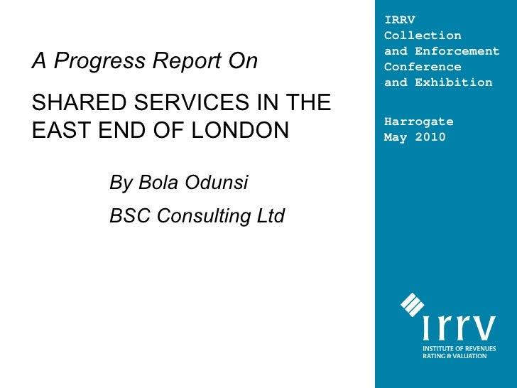 A  Progress Report On SHARED SERVICES IN THE EAST END OF LONDON <ul><ul><ul><ul><li>By Bola Odunsi </li></ul></ul></ul></u...