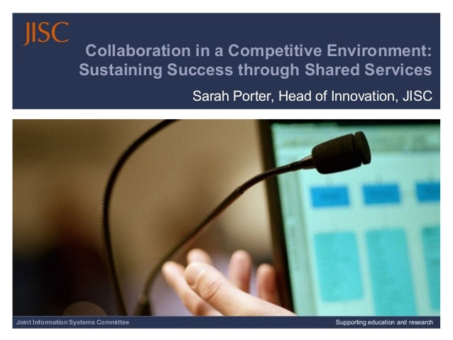 Joint Information Systems Committee 30/01/15 | Supporting education and research | Slide 1 Collaboration in a Competitive ...