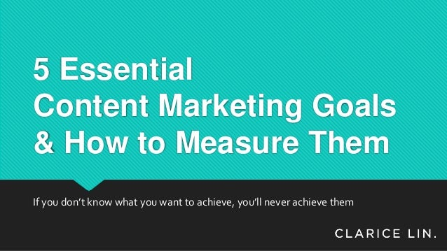 5 Essential Content Marketing Goals & How to Measure Them If you don't know what you want to achieve, you'll never achieve...
