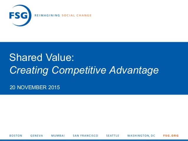 1© FSG | Shared Value: Creating Competitive Advantage 20 NOVEMBER 2015