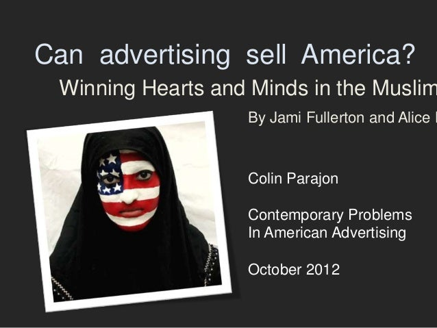 Can advertising sell America? Winning Hearts and Minds in the Muslim                   By Jami Fullerton and Alice K      ...