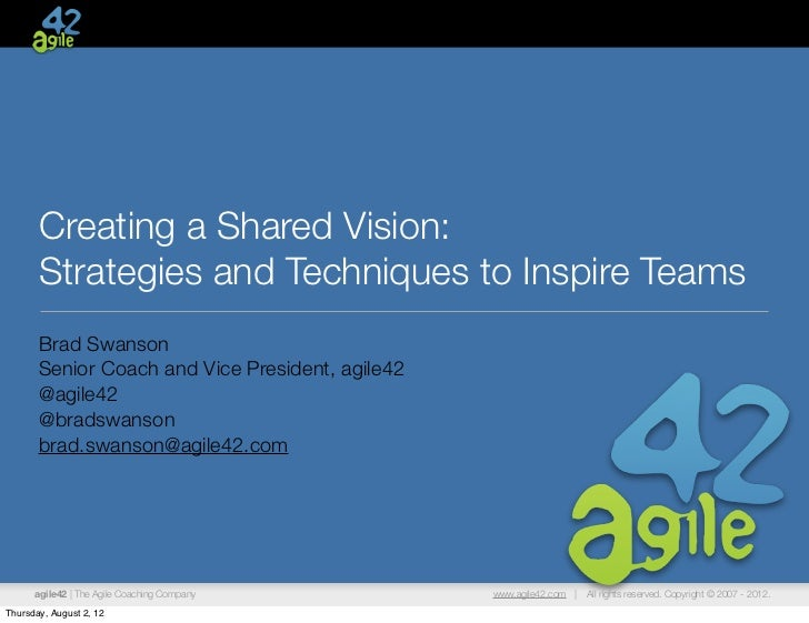 Creating a Shared Vision:       Strategies and Techniques to Inspire Teams       Brad Swanson       Senior Coach and Vice ...