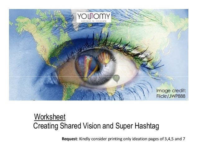 Creating Shared Vision and Super Hashtag Worksheet Image credit: Flickr/JWP888 Request: Kindly consider printing only idea...