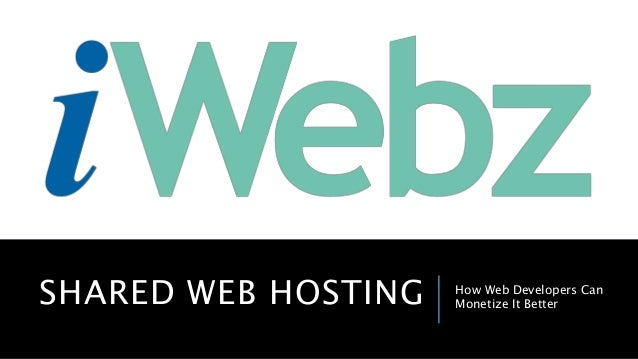 SHARED WEB HOSTING How Web Developers Can Monetize It Better