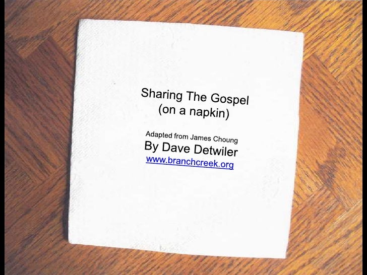 Sharing The Gospel<br />(on a napkin)<br />Adapted from James Choung<br />By Dave Detwiler<br />www.branchcreek.org<br />