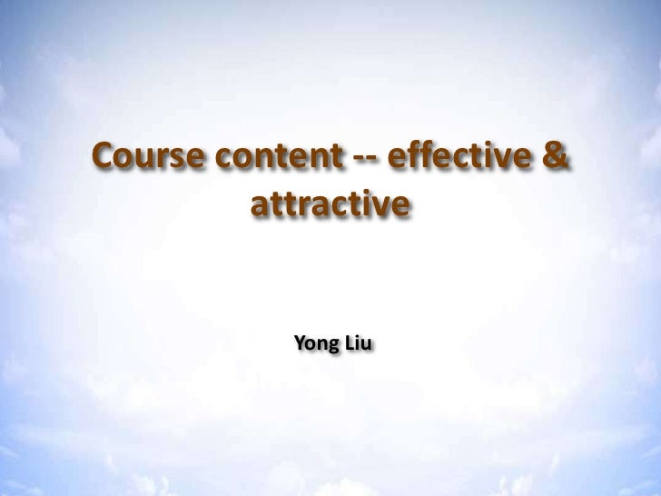 Course content -- effective & attractive <br />Yong Liu<br />
