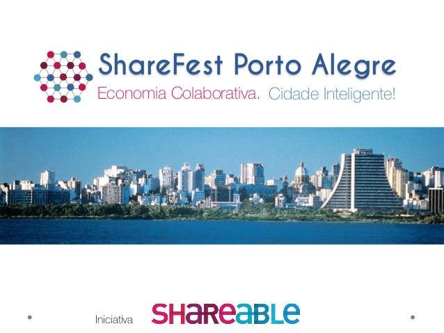 Economia Colaborativa.  ShareFest Porto Alegre Cidade Inteligente! Iniciativa