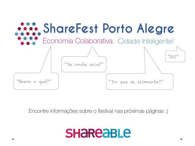 """Economia Colaborativa.  ShareFest Porto Alegre Cidade Inteligente! """"Oi?"""" """"Share o quê?"""" """"De onde saiu?"""" """"Do que se aliment..."""