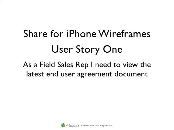 Share for iPhone Wireframes       User Story One As a Field Sales Rep I need to view the  latest end user agreement docume...