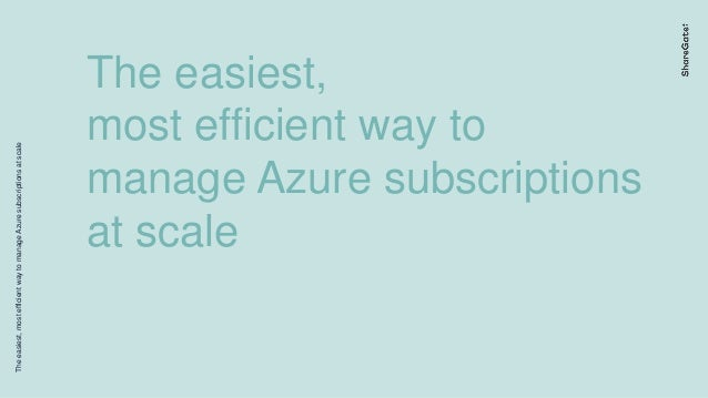 Theeasiest,mostefficientwaytomanageAzuresubscriptionsatscale The easiest, most efficient way to manage Azure subscriptions...