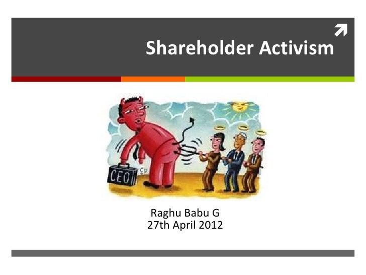 Shareholder Activism Raghu Babu G27th April 2012