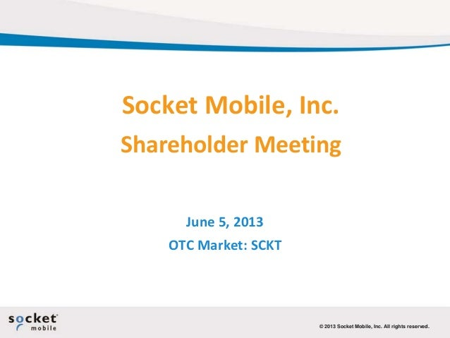 ©© 2013 Socket Mobile, Inc. All rights reserved.2013 Socket Mobile, Inc. All rights reserved. Socket Mobile, Inc. Sharehol...