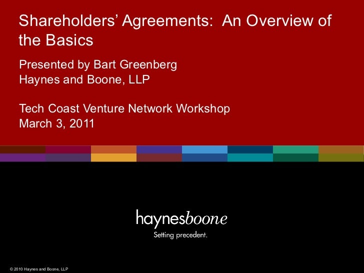 Shareholders' Agreements: An Overview of    the Basics    Presented by Bart Greenberg    Haynes and Boone, LLP    Tech Coa...