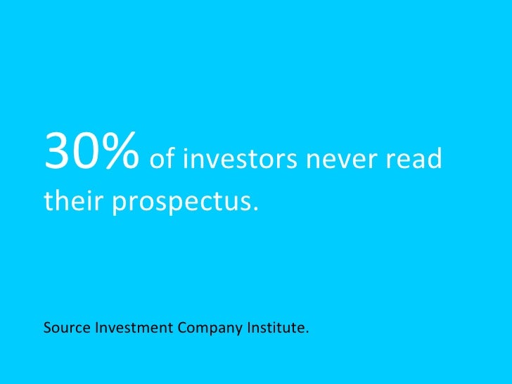 30%  of investors never read their prospectus. <ul><li>Source Investment Company Institute. </li></ul>