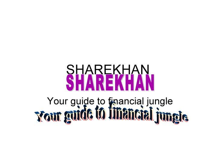 SHAREKHAN Your guide to financial jungle SHAREKHAN Your guide to financial jungle