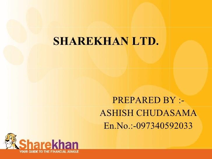 SHAREKHAN LTD. PREPARED BY  :- ASHISH CHUDASAMA En.No.:-097340592033