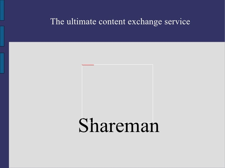 Shareman The ultimate content exchange service
