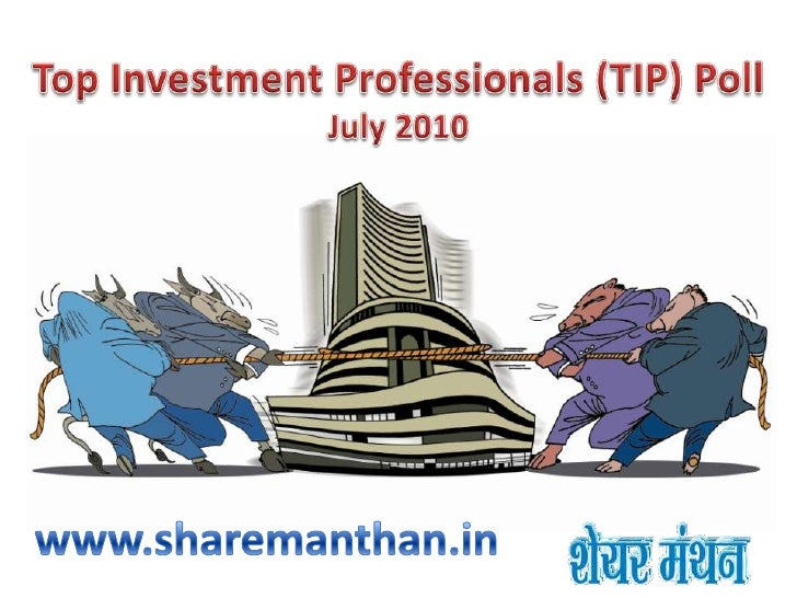 Top Investment Professionals (TIP) Poll<br />July 2010<br />www.sharemanthan.in<br />