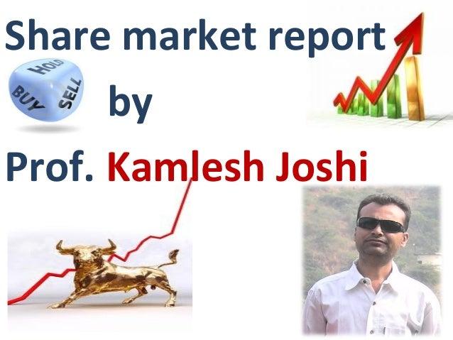 Share market report by Prof. Kamlesh Joshi