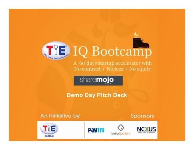 TiE-‐IQ  Bootcamp   TiE  Mumbai  ini3a3ve     Demo Sponsored  by     Deck Day Pitch Nexus  Venture  ...