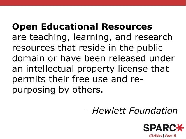 @txtbks   #oer16 Open Educational Resources are teaching, learning, and research resources that reside in the public domai...