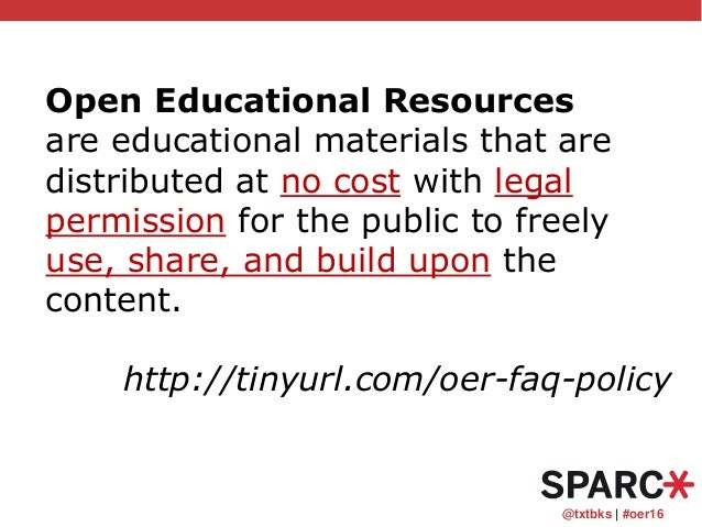 @txtbks   #oer16 Open Educational Resources are educational materials that are distributed at no cost with legal permissio...